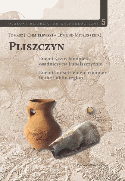 Okładka publikacji PLISZCZYN. Monografia eneolitycznego kompleksu osadniczego na Lubelszczyźnie