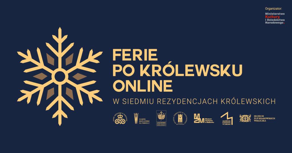 Granatowy baner z żółtymi literami i grafiką przedstawiającą płatek śniegu. Tekst: Ferie po królewsku online w siedmiu rezydencjach królewskich; logo MKiDN oraz siedmiu rezydencji