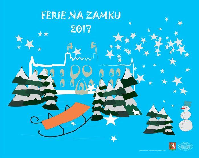 Grafika z napisem Ferie na Zamku 2017. Rysunek fasady lubelskiego zamku, ośnieżone choinki, sanie i bałwan, na niebie gwiazdy, niebieskie tło