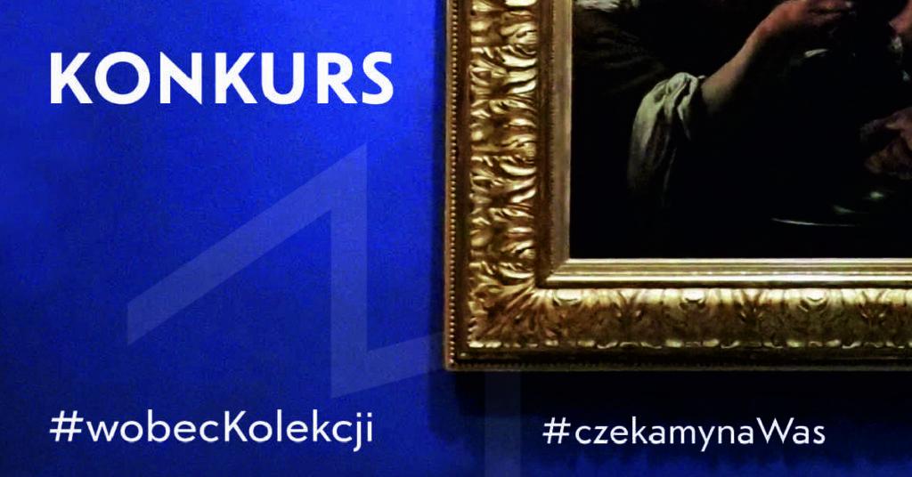 Grafika z napisem: konkurs, #wobecKolekcji, #czekamynaWas. Granatowe tło z fragmentem logo Muzeum, z prawej strony fragment ramy obrazu.