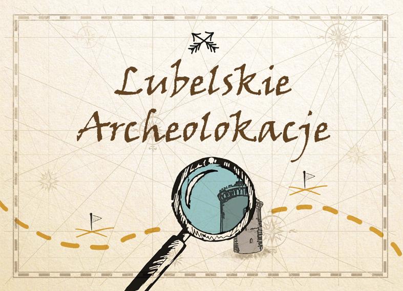 Grafika z napisem w centrum: Lubelskie Archeolokacje, poniżej lupa powiększająca lubelski donżon, całość przypomina fragment mapy.