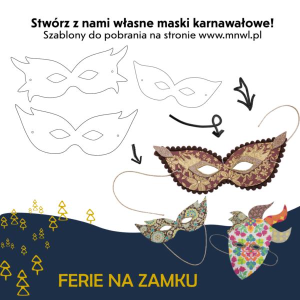 Grafika przedstawiająca włąsnoręcznie wykonane maski karnawałowe z napisem u góry: Stwórz z nami własne maski karnawałowe! Szablony do pobrania na stronie www,mnwl.pl, na dole napis: Ferie na Zamku