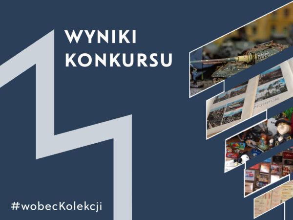 Grafika z napisem: Wyniki konkursu #wobecKolekcji. Granatowe tło, z lewej strony fragment logo Muzeum, z prawej fragmenty zdjęć zwycięskich kolekcji